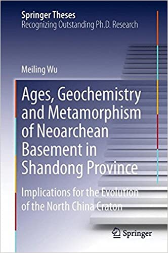 Read Ages, Geochemistry and Metamorphism of Neoarchean Basement in Shandong Province: Implications for the Evolution of the North China Craton (Springer Theses) PDF, azw (Kindle), ePub