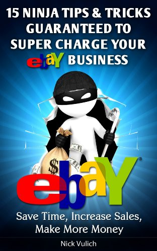 Ebay Ninja Tips & Tricks: Save Time, Increase Sales, Make More Money (EBay Selling Made Easy Book 6)