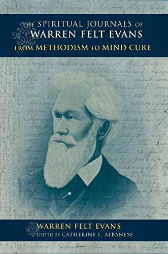 The Spiritual Journals of Warren Felt Evans: From Methodism to Mind Cure (Religion in North America)
