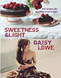 Sweetness and Light: 60 recipes for Healthy Sweet Treats by Daisy Lowe (2014-07-03)