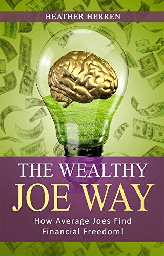 The Wealthy Joe Way: How Average Joes Find Financial Freedom (The Wealthy Joe Series Book 1) by [Herren, Heather]