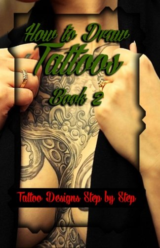 How to Draw Tattoos Book 2: Tattoo Designs Step by Step (A Drawing Guide for Tattoo Lovers) (Volume 2)