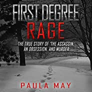 First Degree Rage: The True Story of 'The Assassin,' An Obsession, an