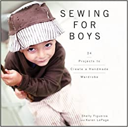 Sewing for Boys: 24 Projects to Create a Handmade Wardrobe ...