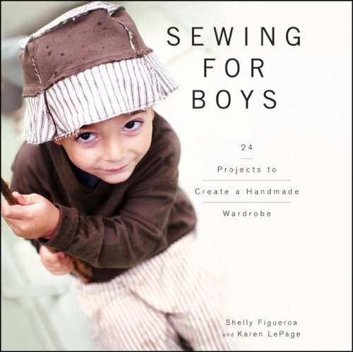 Sewing for Boys: 24 Projects to Create a Handmade Wardrobe (Sewing Projects For Boys)