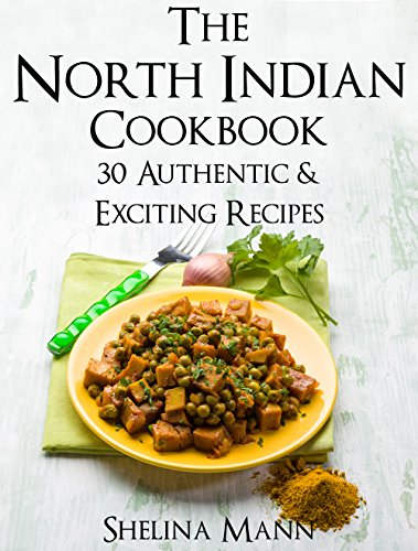 The north indian cookbook 30 authentic exciting recipes the north indian cookbook 30 authentic exciting recipes by mann shelina forumfinder Images