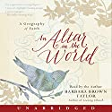 An Altar in the World: A Geography of Faith Audiobook by Barbara Brown Taylor Narrated by Barbara Brown Taylor