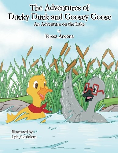 Download The Adventures of Ducky Duck and Goosey Goose: An Adventure on the Lake ebook