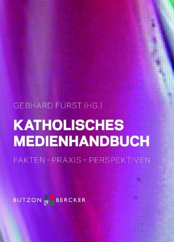 Katholisches Medienhandbuch: Fakten - Praxis - Perspektiven (German Edition)