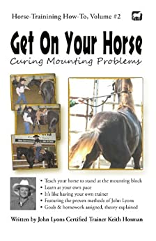Get On Your Horse: Curing Your Mounting Problems (Horse Training How-To Book 2) by [Hosman, Keith]