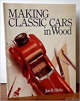 Making Classic Cars In Wood Joe B Hicks Amazon