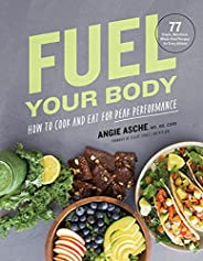 Fuel Your Body: How to Cook and Eat for Peak Performance: 77 Simple, Nutritious, Whole-Food Recipes for Every