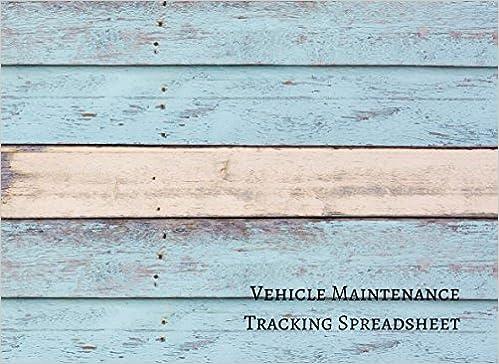 vehicle maintenance tracking spreadsheet vehicle maintenance log