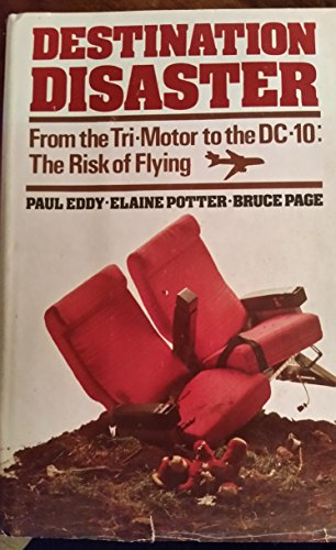 Destination Disaster: From the Tri-Motor to the DC-10 - The Risk of Flying