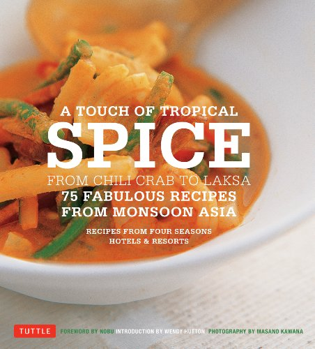 A Touch of Tropical Spice: From Chili Crab to Laksa: 75 Fabulous Recipes from Monsoon Asia by Recipes by Chefs of Four Seasons Hotels
