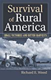 Survival of Rural America: Small Victories and Bitter Harvests, Richard E. Wood, 0700617256