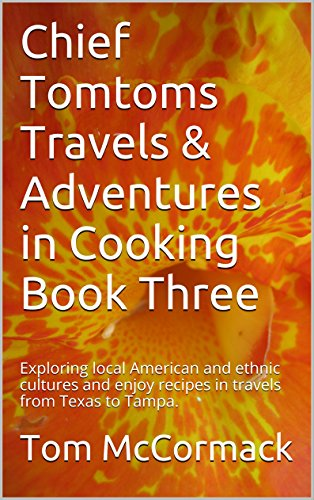 chief-tomtoms-travels-adventures-in-cooking-book-three-exploring-local-american-and-ethnic-cultures-