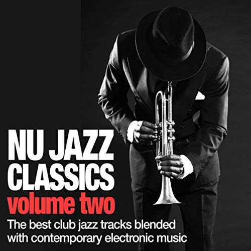 Nu Jazz Classics, Vol. 2 (The Best Club Jazz Tracks Blended With Contemporary Electronic Music) (Best Nu Jazz Artists)