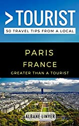 Greater Than a Tourist – Paris France: 50 Travel Tips from a Local