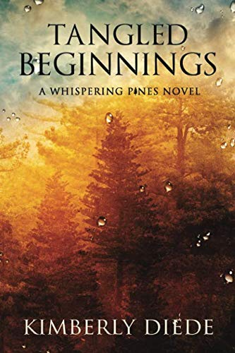Tangled Beginnings: A Whispering Pines Novel (Celia's Gifts) by Kimberly A Diede