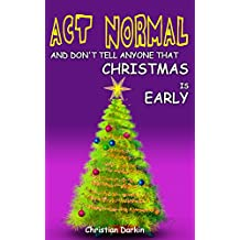 Environmental children's book: Act Normal And Don't Tell Anyone That Christmas Is Early: Kids story series of funny adventures (chapter books for early ... Chapter books for young readers Book 4)