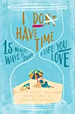 I Don't Have Time: 15-minute ways to shape a life you love