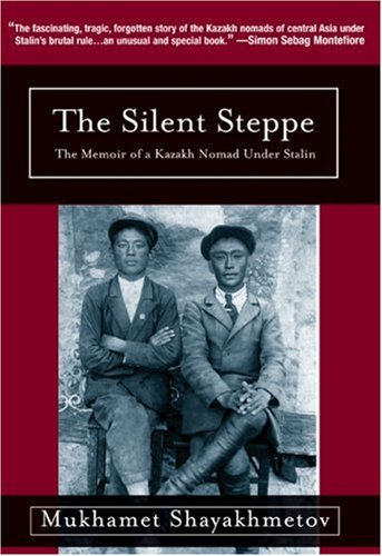 Silent Steppe: The Memoir of a Kazakh Nomad Under Stalin