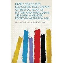 Henry Nicholson Ellacombe, Hon. Canon of Bristol, Vicar of Bitton and Rural Dean, 1822-1916; A Memoir. Edited by Arthur W. Hill