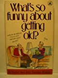 What's So Funny about Getting Old?, Ed Fischer and Jane T. Noland, 0896382435