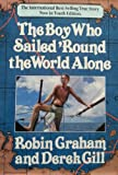 The Boy Who Sailed Around the World Alone, Robin Graham and Derek L. Gill, 0849904773