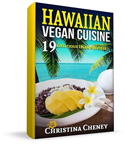 Hawaiian Vegan Cuisine: Delicious Island Recipes by Christina Cheney
