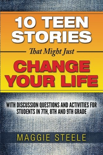 Download Ten Teen Stories That Might Just Change Your Life: with Discussion Questions and Activities for Students in 7th, 8th and 9th Grade pdf epub