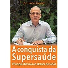 A conquista da supersaúde: Princípios básicos ao alcance de todos (Portuguese Edition)