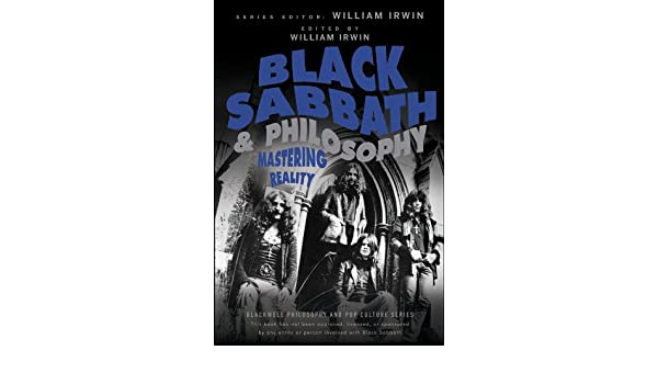 Black Sabbath and Philosophy: Mastering Reality (The ...