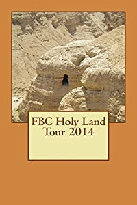 FBC Holy Land Tour 2014 by William E Johnson (2014-03-28)