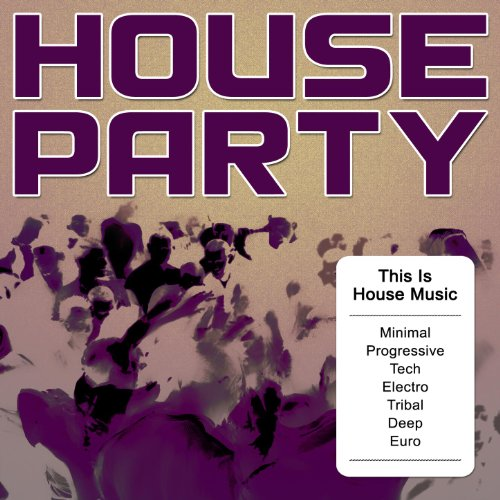 Music Minimal House (House Party - This Is House Music (Minimal, Progressive, Tech, Electro, Tribal, Deep, Euro))