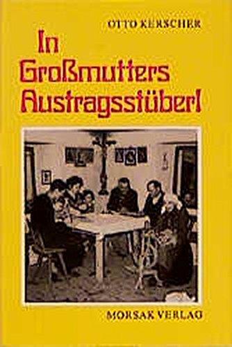 In Grossmutters Austragsstüberl: Von Brauchtum und Winterarbeit, Volkskunst und Festtagen