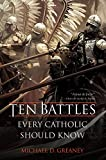 Book cover from Ten Battles Every Catholic Should Know by Michael D. Greaney