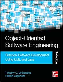 Object Oriented Software Engineering Practical Software Development Using Uml And Java Lethbridge Timothy Christian Laganiere Robert 9780077109080 Amazon Com Books