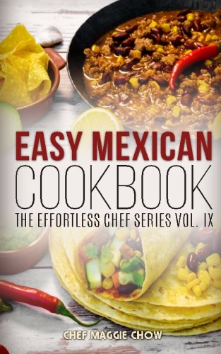 Easy Mexican Cookbook (The Effortless Chef Series) (Volume 9)