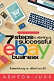 7 Steps to Starting a Successful eBay Business: Make Money on eBay: Be an eBay Success with your own eBay Store: Volume 1 (eBay Tips)