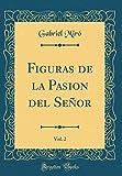 Figuras de la Pasion del Señor, Vol. 2 (Classic Reprint)