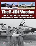 The F-101 Voodoo: An Illustrated History of McDonnell's Heavyweight Fighter