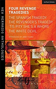 Four Revenge Tragedies: The Spanish Tragedy, The Revenger's Tragedy, 'Tis Pity She's A Whore and The White Devil (New Mermaids)