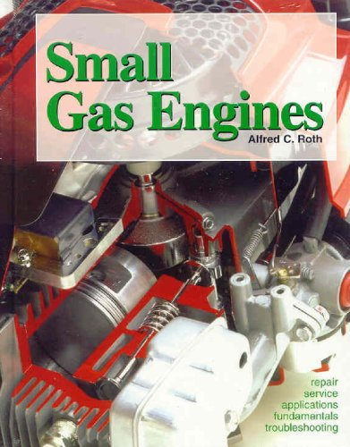 Small Gas Engines: Fundamentals, Service, Troubleshooting, Repair, Applications - Small Gas Engines