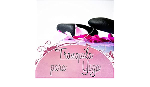 Tranquila para Yoga - Canciones para Dormir, Relajación y ...