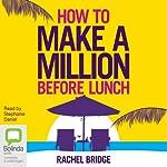 How to Make a Million Before Lunch   Rachel Bridge