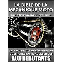 LA BIBLE DE LA MECANIQUE MOTO: La réparation et l' entretien du 2 roues enfin accessibles aux débutants (French Edition)