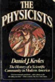 The Physicists, Daniel J. Kevles, 0394726693