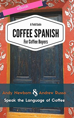 Amazon coffee spanish for coffee buyers a field guide ebook coffee spanish for coffee buyers a field guide by newbom andy russo fandeluxe Image collections